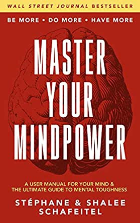 Master Your Mindpower: A User Manual For Your Mind & The Ultimate Guide To Mental Toughness By Stéphane Schafeitel, Shalee Schafeitel