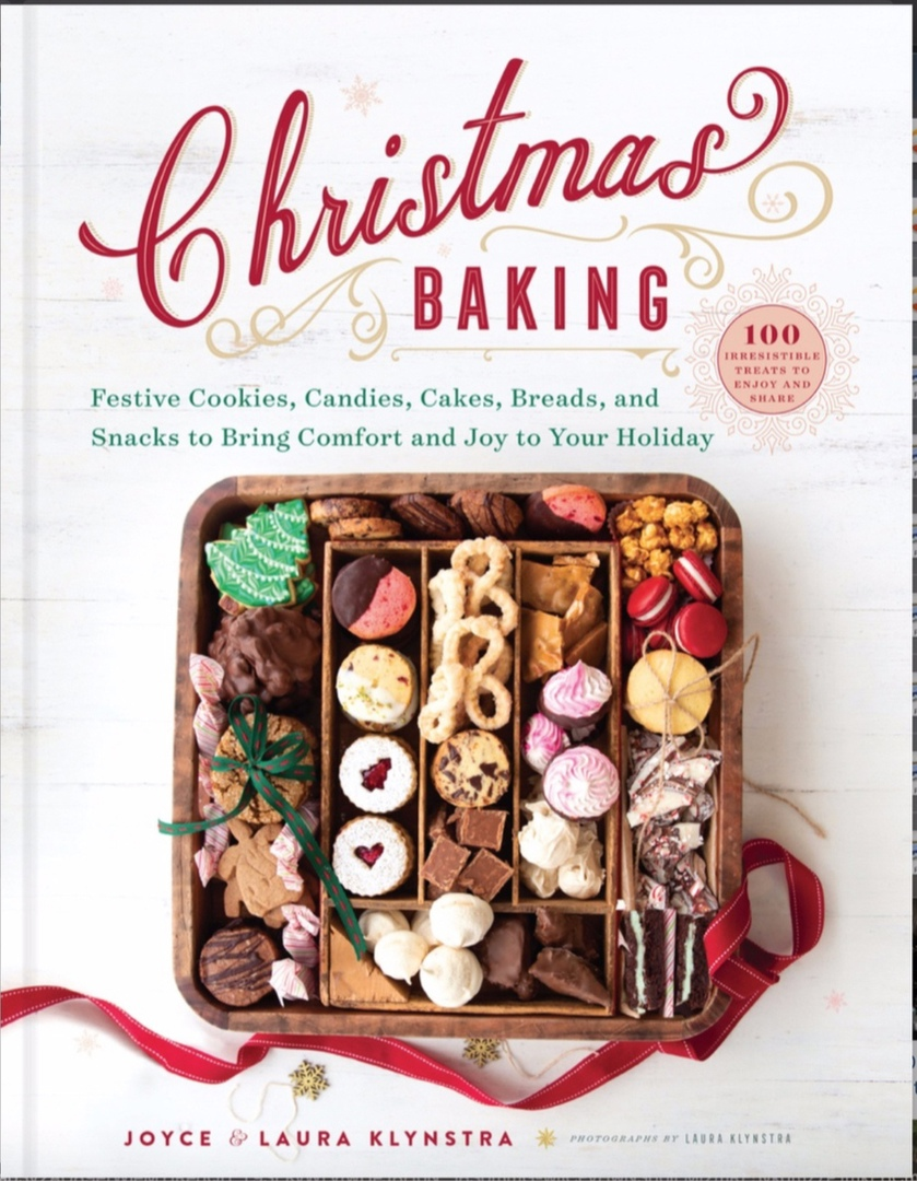 Christmas Baking: Festive Cookies, Candies, Cakes, Breads, And Snacks To Bring Comfort And Joy To Your Holiday By Joyce Klynstra, Laura Klynstra