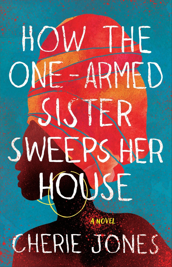 Cherie Jones – How The One-Armed Sister Sweeps Her House