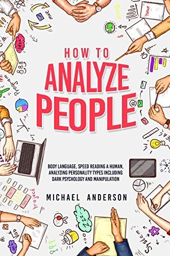 HOW TO ANALYZE PEOPLE: Learn Psychology System To Read People , Analyze Body Language & Personality Types