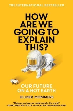 How Are We Going To Explain This: Our Future On A Hot Earth