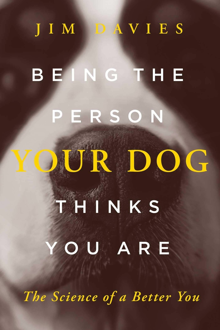Being The Person Your Dog Thinks You Are: The Science Of A Better You By Jim Davies