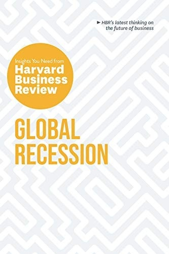 Global Recession: The Insights You Need From Harvard Business Review (HBR Insights Series)