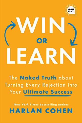 Win Or Learn: The Naked Truth About Turning Every Rejection Into Your Ultimate Success (Ignite Reads) By Harlan Cohen