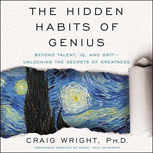 The Hidden Habits Of Genius: Beyond Talent, IQ, And Grit—Unlocking The Secrets Of Greatness By Craig Wright