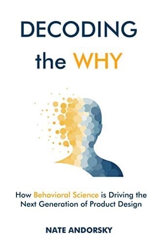 Decoding The Why: How Behavioral Science Is Driving The Next Generation Of Product Design