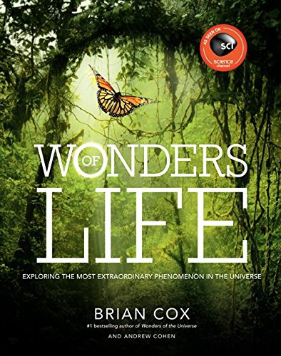 Wonders Of Life: Exploring The Most Extraordinary Phenomenon In The Universe By Brian Cox