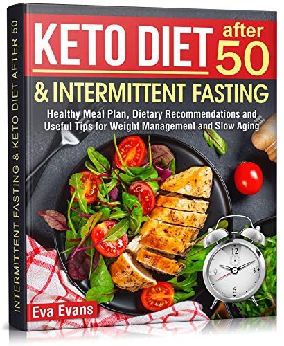 KETO DIET & Intermittent Fasting After 50: Healthy Meal Plan, Dietary Recommendations And Useful Tips For Weight Management And Slow Aging By Eva Evans