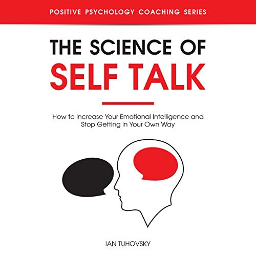 The Science Of Self Talk: How To Increase Your Emotional Intelligence