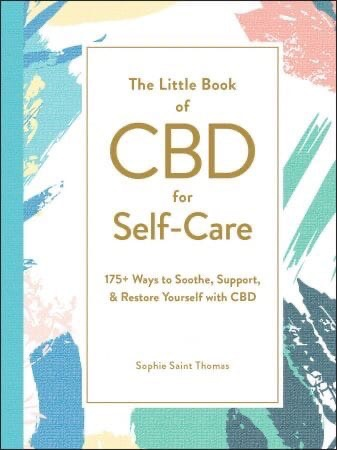 The Little Book Of CBD For Self-Care: 175+ Ways To Soothe, Support, & Restore Yourself With CBD