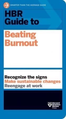 HBR Guide To Beating Burnout (HBR Guide)