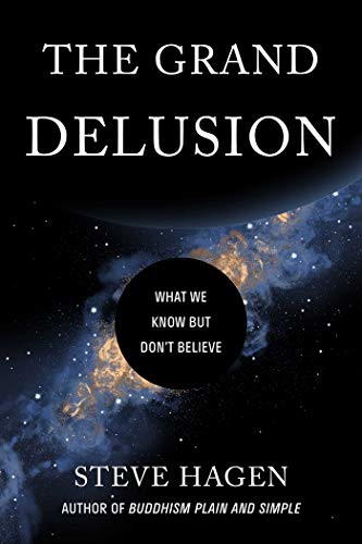 The Grand Delusion: What We Know But Don't Believe By Steve Hagen