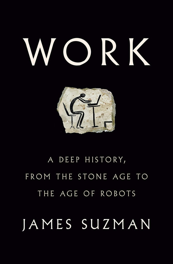 Work: A Deep History, From The Stone Age To The Age Of Robots