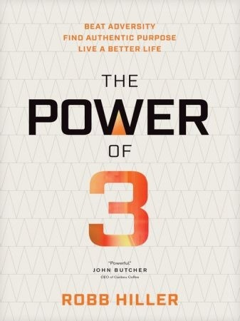 The Power Of 3: Beat Adversity, Find Authentic Purpose, Live A Better Life
