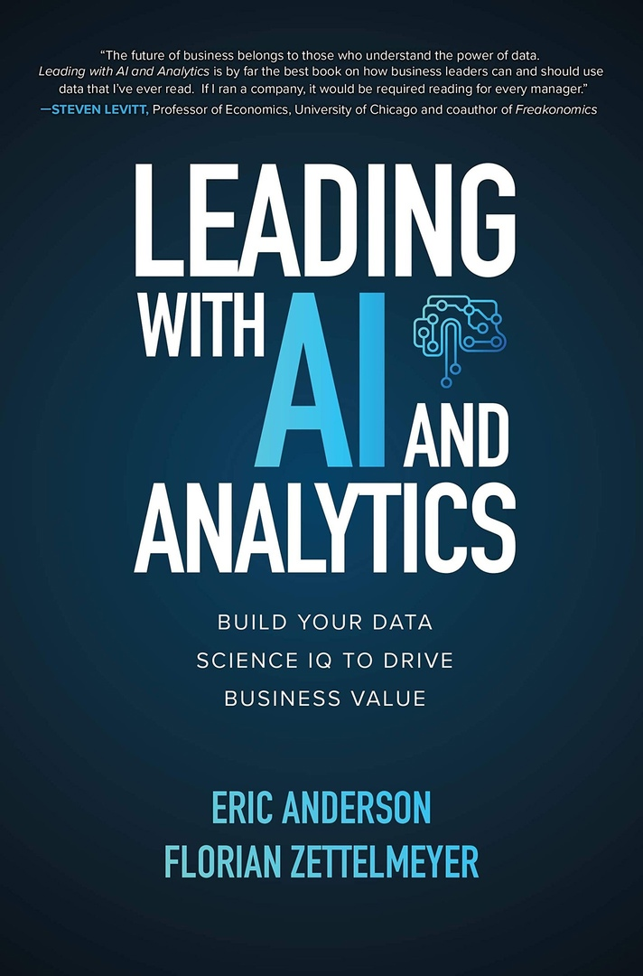 Eric Anderson, Florian Zettelmeyer – Leading With AI And Analytics