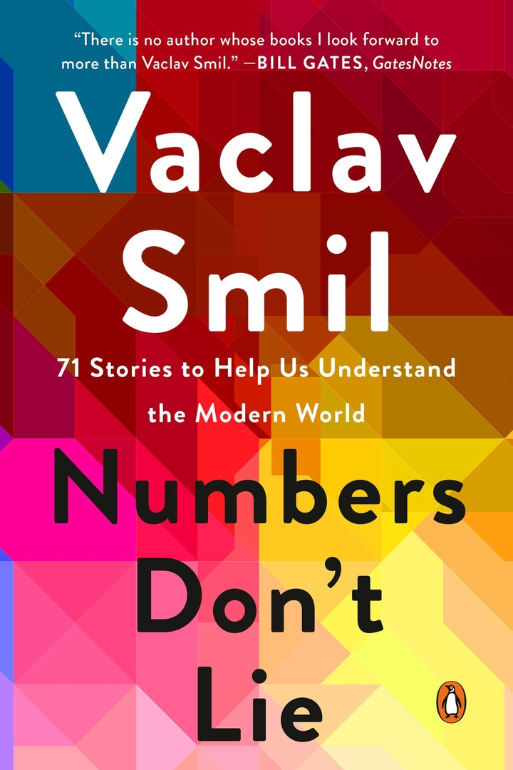 Numbers Don't Lie: 71 Stories To Help Us Understand The Modern World By Vaclav Smil