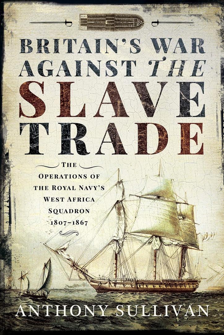 Anthony Sullivan – Britain's War Against The Slave Trade