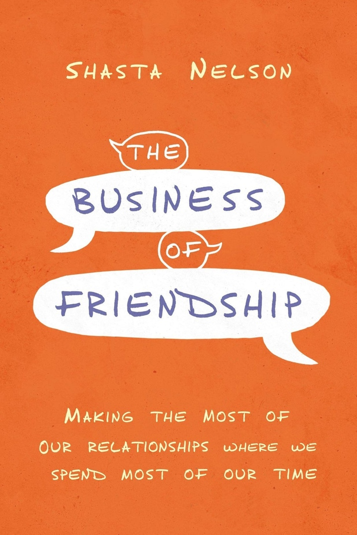 Shasta Nelson – The Business Of Friendship