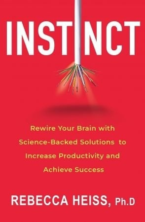 Instinct: Rewire Your Brain With Science-Backed Solutions To Increase Productivity And Achieve Success