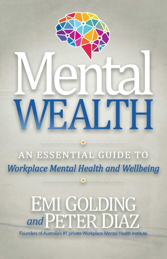 Mental Wealth: An Essential Guide To Workplace Mental Health And Wellbeing By Emi Golding, Peter Diaz