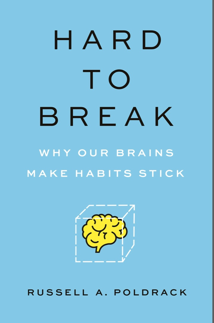 Hard To Break: Why Our Brains Make Habits Stick By Russell A